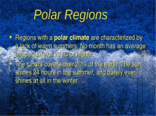 Regions with a polar climate are characterized by a lack of warm summers. No