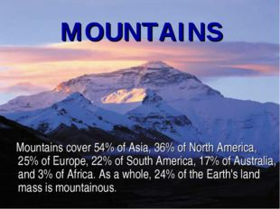 MOUNTAINS Mountains cover 54% of Asia, 36% of North America, 25% of Europe, 2