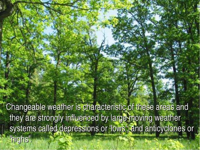 Changeable weather is characteristic of these areas and they are strongly in...