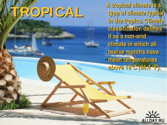 TROPICAL A tropical climate is a type of climate typical in the tropics. Clim...