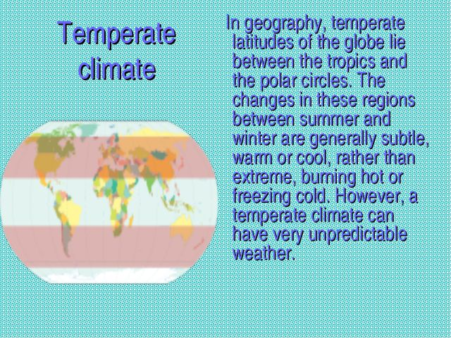 Temperate climate In geography, temperate latitudes of the globe lie between...