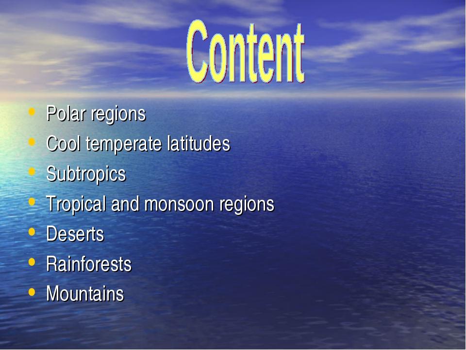 Polar regions Cool temperate latitudes Subtropics Tropical and monsoon region...