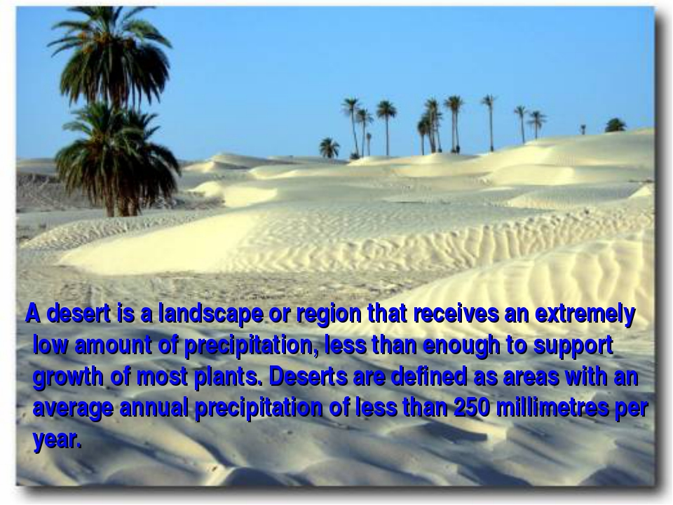 A desert is a landscape or region that receives an extremely low amount of p...
