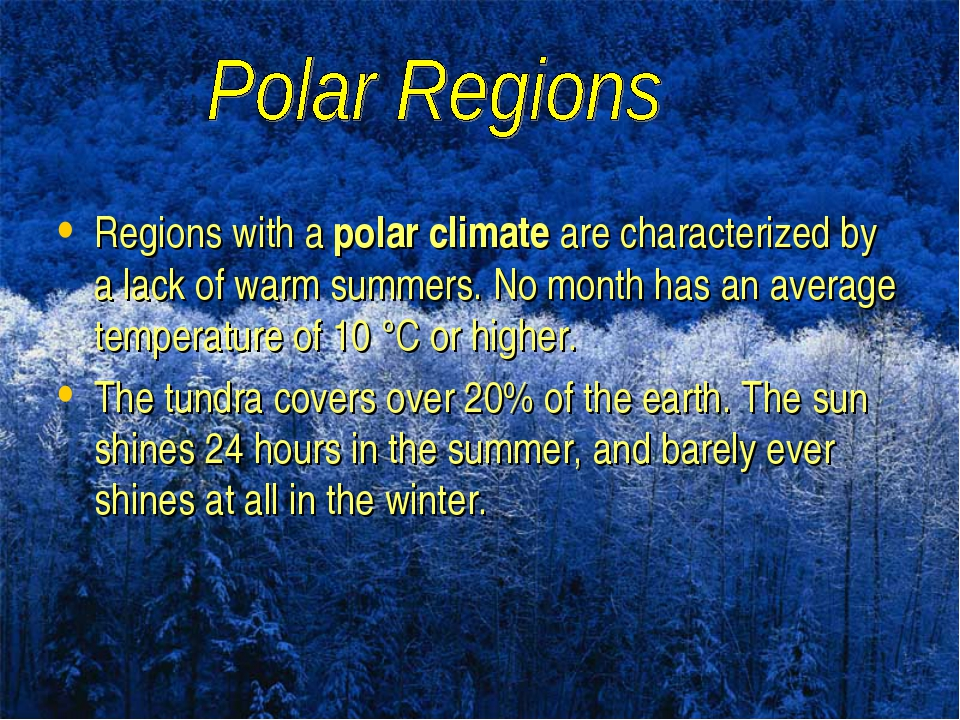 Regions with a polar climate are characterized by a lack of warm summers. No...