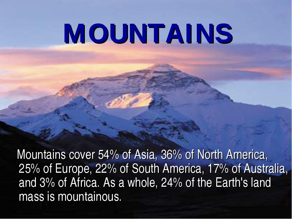 MOUNTAINS Mountains cover 54% of Asia, 36% of North America, 25% of Europe, 2...