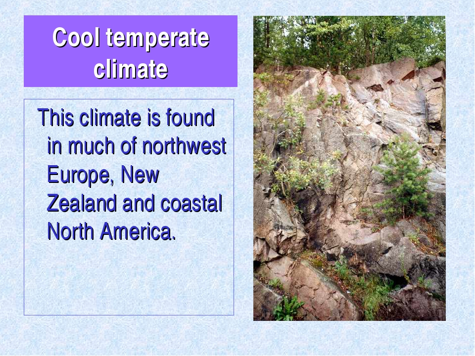 Cool temperate climate This climate is found in much of northwest Europe, New...