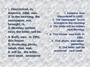 1. Discovered, in, America, 1492, was. 2. In the morning, the newspaper, not
