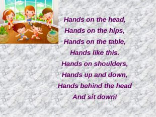 Hands on the head, Hands on the hips, Hands on the table, Hands like this. H