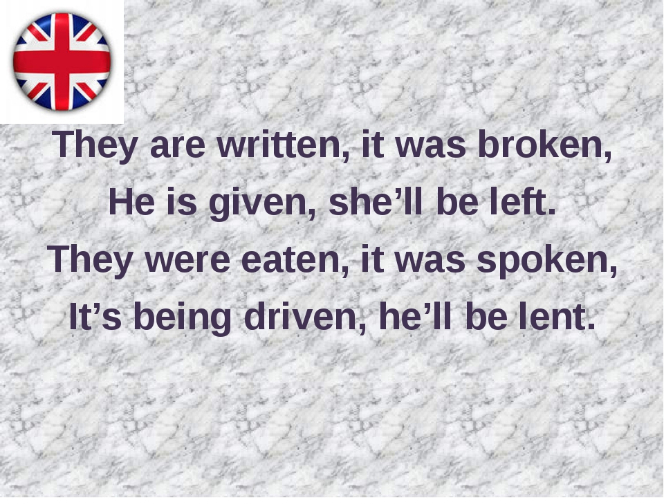They are written, it was broken, He is given, she'll be left. They were eate...