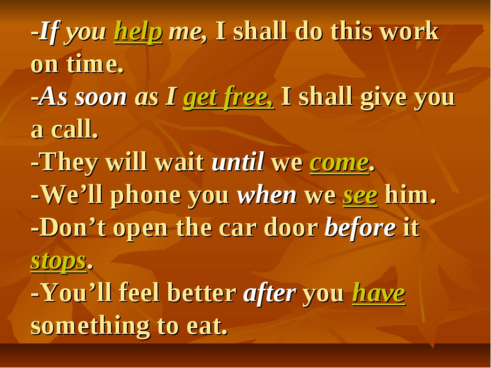 -If you help me, I shall do this work on time. -As soon as I get free, I sha...