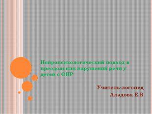 Нейропсихологический подход в преодолении нарушений речи у детей с ОНР Учител