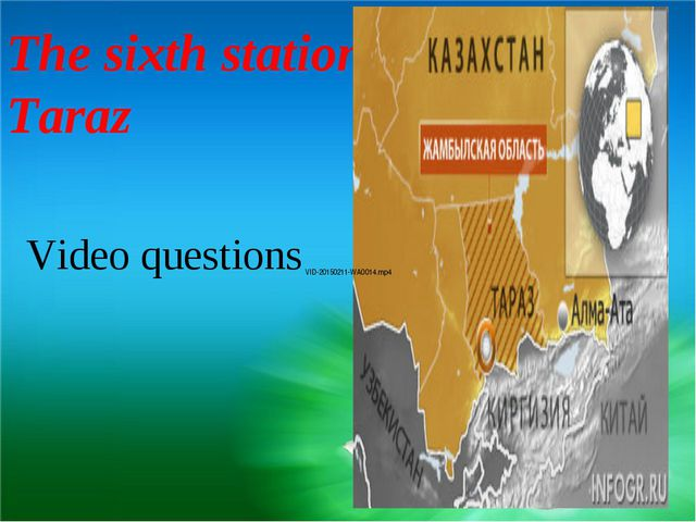 The sixth station is Taraz Video questions