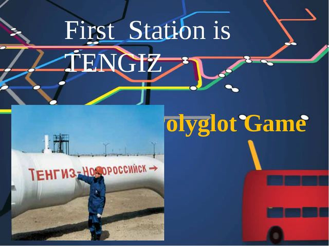 First Station is TENGIZ Polyglot Game