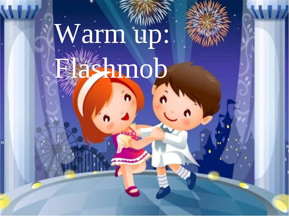 Warm up: Flashmob