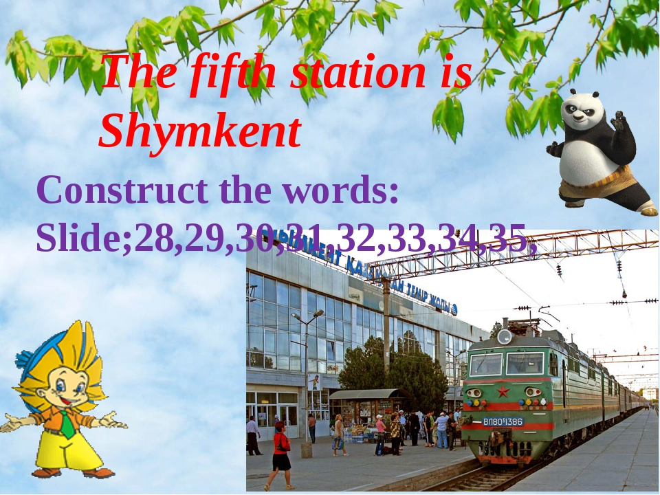 The fifth station is Shymkent Construct the words: Slide;28,29,30,31,32,33,34...