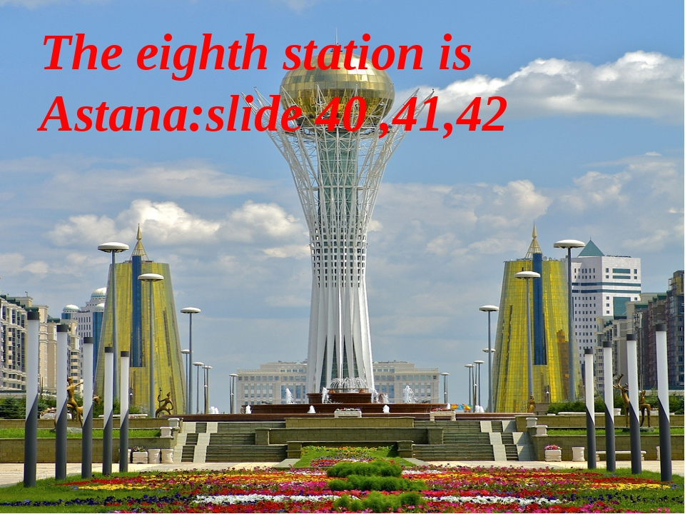 The eighth station is Astana:slide 40 ,41,42