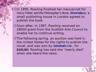 In 1995, Rowling finished her manuscript for Harry Potter and the Philosopher