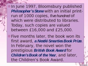 In June 1997, Bloomsbury published Philosopher's Stone with an initial print-