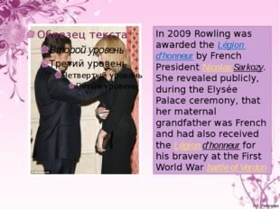 In 2009 Rowling was awarded the Légion d'honneur by French President Nicolas