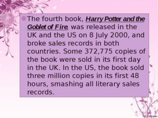 The fourth book, Harry Potter and the Goblet of Fire, was released in the UK