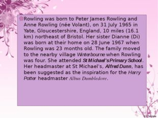 Rowling was born to Peter James Rowling and Anne Rowling (née Volant), on 31
