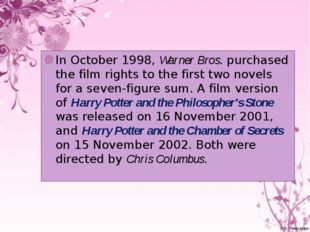 In October 1998, Warner Bros. purchased the film rights to the first two nove