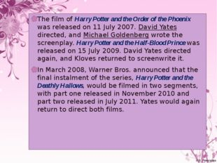 The film of Harry Potter and the Order of the Phoenix was released on 11 July