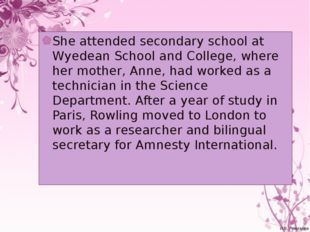 She attended secondary school at Wyedean School and College, where her mother