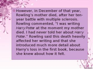 However, in December of that year, Rowling's mother died, after her ten-year