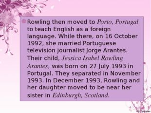 Rowling then moved to Porto, Portugal to teach English as a foreign language.