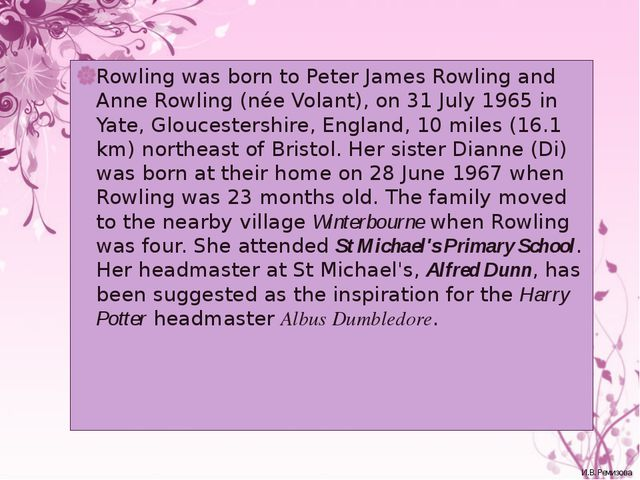 Rowling was born to Peter James Rowling and Anne Rowling (née Volant), on 31...