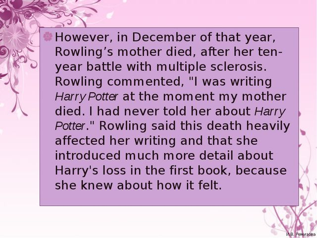 However, in December of that year, Rowling's mother died, after her ten-year...