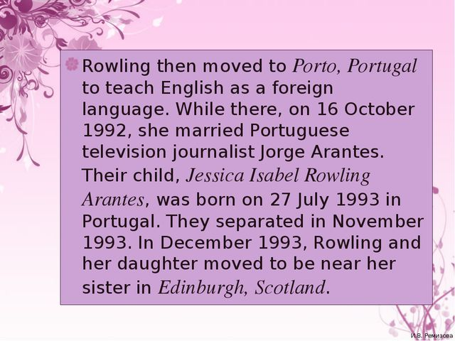 Rowling then moved to Porto, Portugal to teach English as a foreign language....