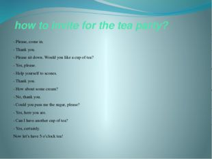 how to invite for the tea party? - Please, come in. - Thank you. - Please sit
