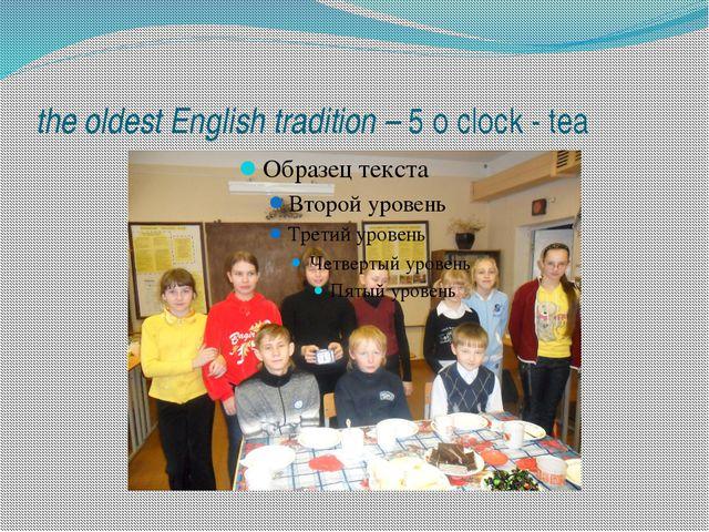 the oldest English tradition – 5 o clock - tea