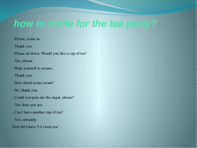 how to invite for the tea party? - Please, come in. - Thank you. - Please sit...