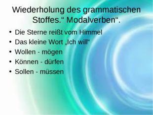 """Wiederholung des grammatischen Stoffes."""" Modalverben"""". Die Sterne reißt vom H"""