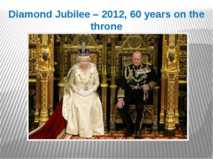 Diamond Jubilee – 2012, 60 years on the throne