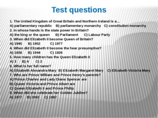 Test questions 1. The United Kingdom of Great Britain and Northern Ireland is