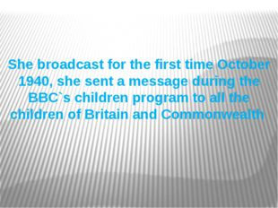 She broadcast for the first time October 1940, she sent a message during the