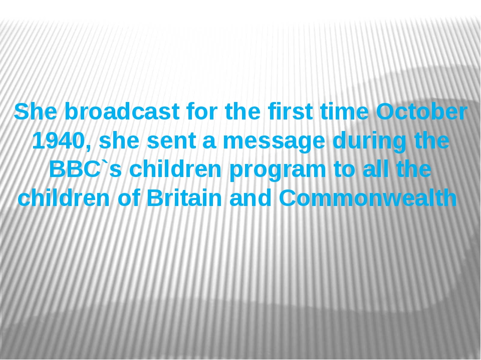 She broadcast for the first time October 1940, she sent a message during the...