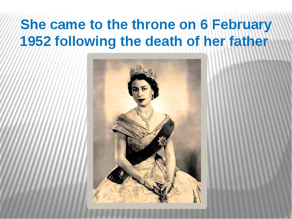 She came to the throne on 6 February 1952 following the death of her father