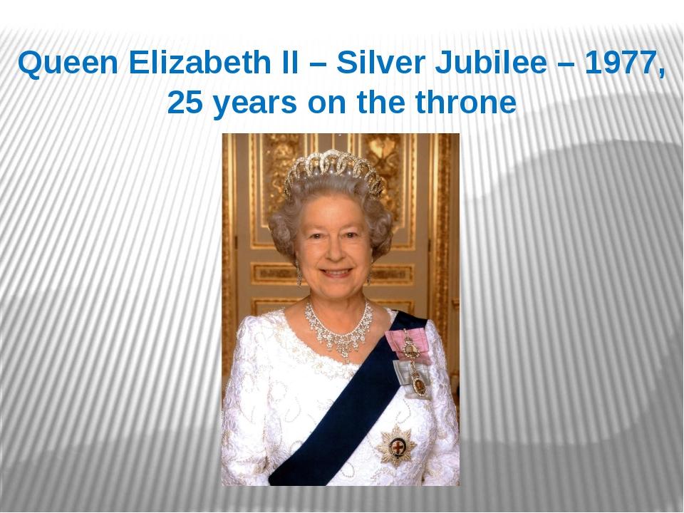 Queen Elizabeth II – Silver Jubilee – 1977, 25 years on the throne