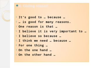 II. Giving reason It's good to … because … … is good for many reasons. One re