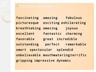 Positive adjectives fascinating	amazing		fabulous picturesque	exciting	exhila