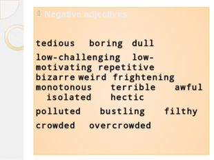 Negative adjectives tedious 	boring 	dull 	 low-challenging		low-motivating r