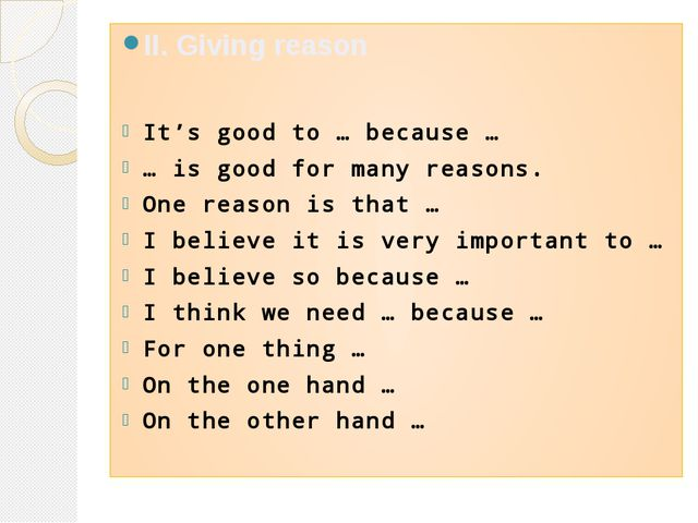II. Giving reason It's good to … because … … is good for many reasons. One re...
