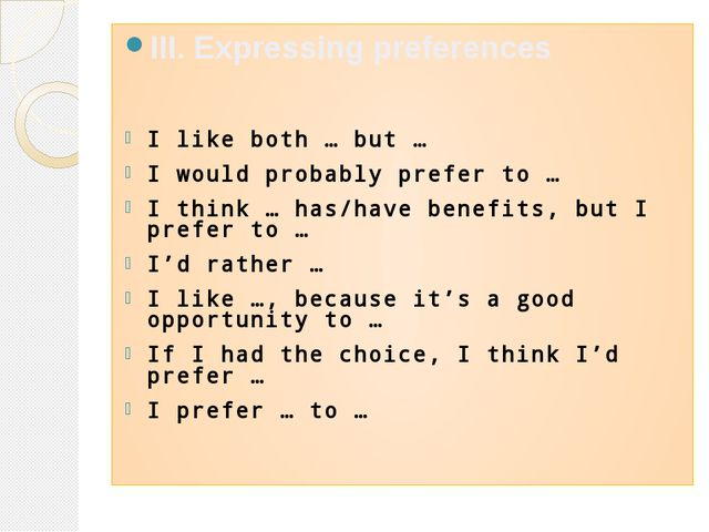 III. Expressing preferences I like both … but … I would probably prefer to …...