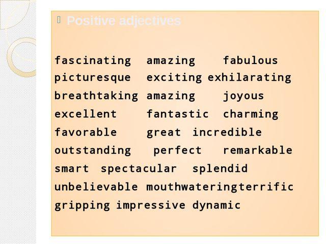Positive adjectives fascinatingamazingfabulous picturesqueexcitingexhila...