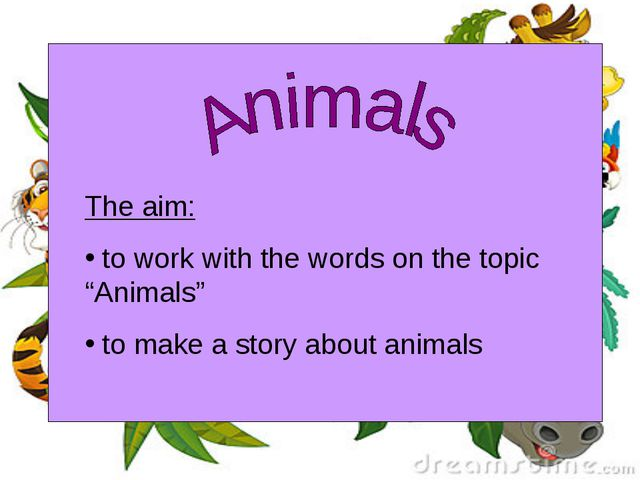 "The aim: to work with the words on the topic ""Animals"" to make a story about..."